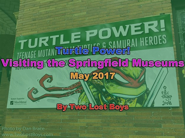 Turtle Power! - Visiting the Springfield Museums, May 2017